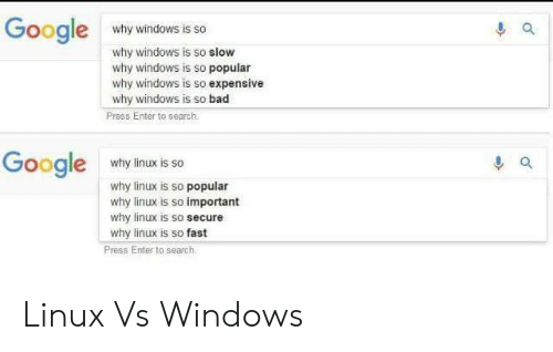 Linux: Google  why windows is so  why windows is so slow  why windows is so popular  why windows is so expensive  why windows is so bad  Press Enter to search  Google  why linux is so  why linux is so popular  why linux is so important  why linux is so secure  why linux is so fast  Press Enter to search Linux Vs Windows