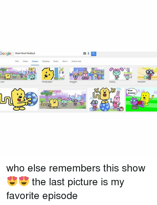 Girl Memes: Google Wow! Wow! Wubbzy!  Web Videos images Shopping Books More Search tools  Wallpaper  Noggin  ast  Daizy  Walden  Wowl  Wubbzy! who else remembers this show 😍️😍️ the last picture is my favorite episode