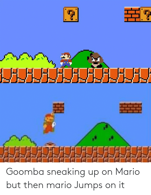 But Then: Goomba sneaking up on Mario but then mario Jumps on it