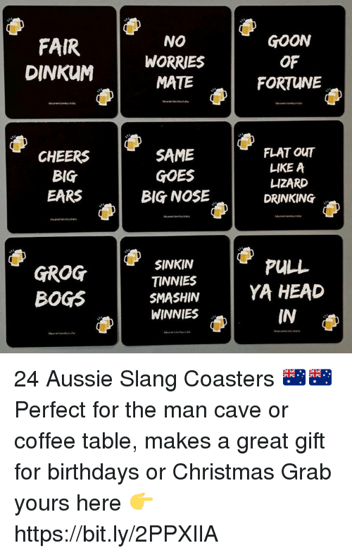 Christmas, Drinking, and Head: GOON  OF  FORTUNE  NO  FAIR  DINKuMWORRIES  MATE  CHEERS  BIG  EARS  SAME  GOES  BIG NOSE  FLAT OuT  LIKE A  凵ZARD  DRINKING  SINKIN  TINNIES  SMASHIN 1 YA HEAD  WINNIES  PULL  GROG  BOGS  IN 24 Aussie Slang Coasters 🇦🇺🇦🇺 Perfect for the man cave or coffee table, makes a great gift for birthdays or Christmas   Grab yours here 👉 https://bit.ly/2PPXIlA