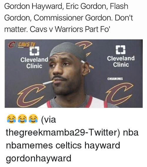 cleveland clinic: Gordon Hayward, Eric Gordon, Flash  Gordon, Commissioner Gordon. Don't  matter. Cavs v Warriors Part Fo'  CAVS  Cleveland  Clinic  Cleveland  Clinic  @NBAMEMES 😂😂😂 (via thegreekmamba29-Twitter) nba nbamemes celtics hayward gordonhayward
