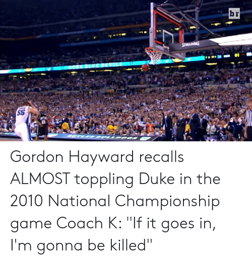 """Hayward: Gordon Hayward recalls ALMOST toppling Duke in the 2010 National Championship game  Coach K: """"If it goes in, I'm gonna be killed"""""""