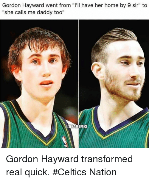 """Hayward: Gordon Hayward went from """"I'll have her home by 9 sir"""" to  """"she calls me daddy too""""  ONBAMEMES Gordon Hayward transformed real quick. #Celtics Nation"""