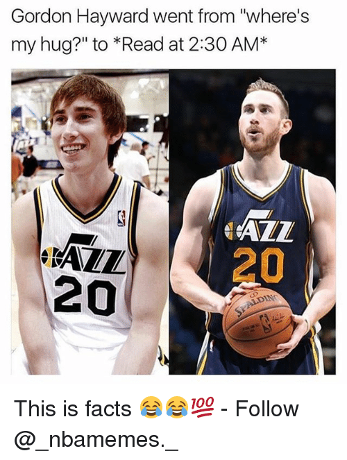 """Hayward: Gordon Hayward went from """"where's  my hug?"""" to *Read at 2:30 AM*  AZL  20  ALL  20  DN This is facts 😂😂💯 - Follow @_nbamemes._"""