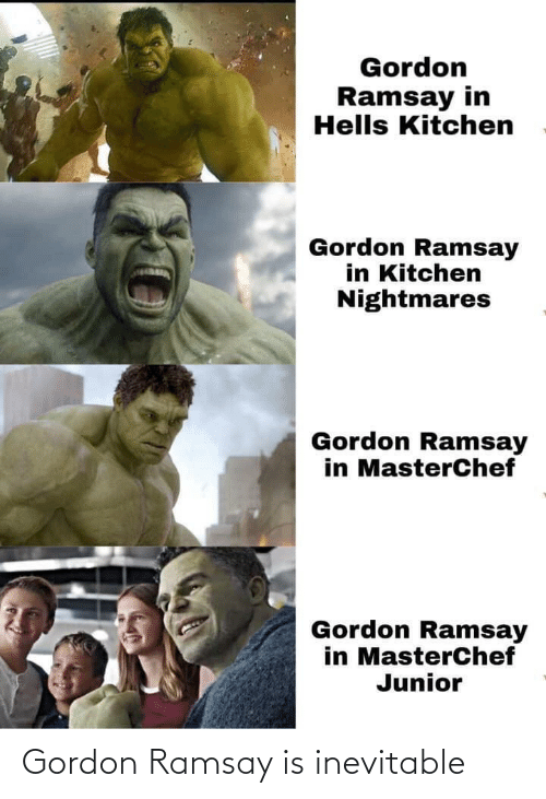Gordon Ramsay: Gordon Ramsay is inevitable