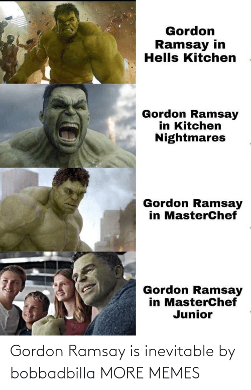 Gordon Ramsay: Gordon Ramsay is inevitable by bobbadbilla MORE MEMES