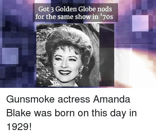Golden Globes, Memes, and 🤖: Got 3 Golden Globe nods  for the same show in 17os Gunsmoke actress Amanda Blake was born on this day in 1929!