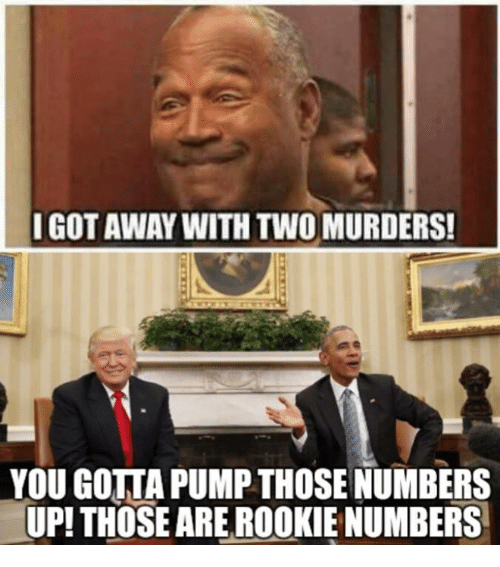 GOT AWAY WITH TWO MURDERS YOU GOTTA PUMP THOSE NUMBERS