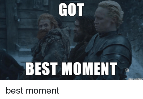 Best, Got, and Bests: GOT  BEST MOMENT  made on inngur