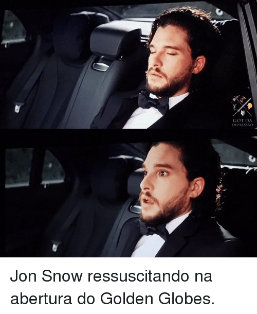 Golden Globes, Memes, and Jon Snow: GOT DA  DEPRESSAO Jon Snow ressuscitando na abertura do Golden Globes.