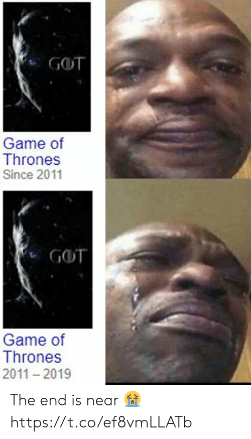 end-is-near: GOT  Game of  Thrones  Since 2011  GOT  Game of  Thrones  2011 2019 The end is near 😭 https://t.co/ef8vmLLATb