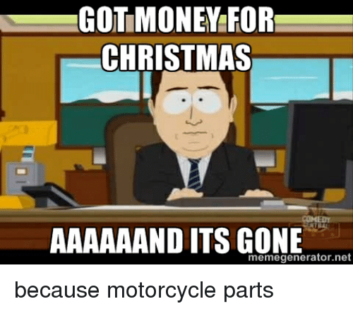 christmas money and motorcycle got money for christmas aaaaaand its gone memegenerator net - Merry Christmas Meme Generator