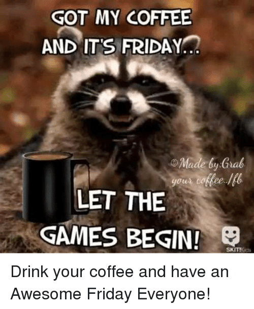 Funny Friday Coffee Meme : Best memes about let the games begin
