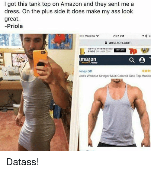 Amazon, Ass, and Memes: got this tank top on Amazon and they sent me a  dress. On the plus side it does make my ass look  great.  Priola  22  ooo Verizon F  7:37 PM  amazon.com  FINDS ON AMAZON  a  mazon  Prime  Honey GD  Men's Workout Stringer Multi Colored Tank Top Musole Datass!