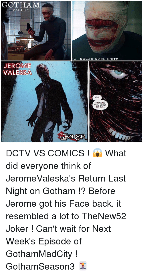ska: GOTHAM  JEROME  SKA  IG l a 0 C. MARVEL. UNITE  Heh.  ANYONE  You WANT  TO BE  LOOKER DCTV VS COMICS ! 😱 What did everyone think of JeromeValeska's Return Last Night on Gotham !? Before Jerome got his Face back, it resembled a lot to TheNew52 Joker ! Can't wait for Next Week's Episode of GothamMadCity ! GothamSeason3 🃏