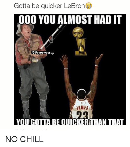 Gotta Be Quicker: Gotta be quicker LeBron  000 YOU ALMOST HAD IT  IGCayeewassup  JAMES NO CHILL