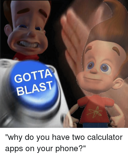 """Apps, Calculator, and Hood: GOTTA  BLAST """"why do you have two calculator apps on your phone?"""""""