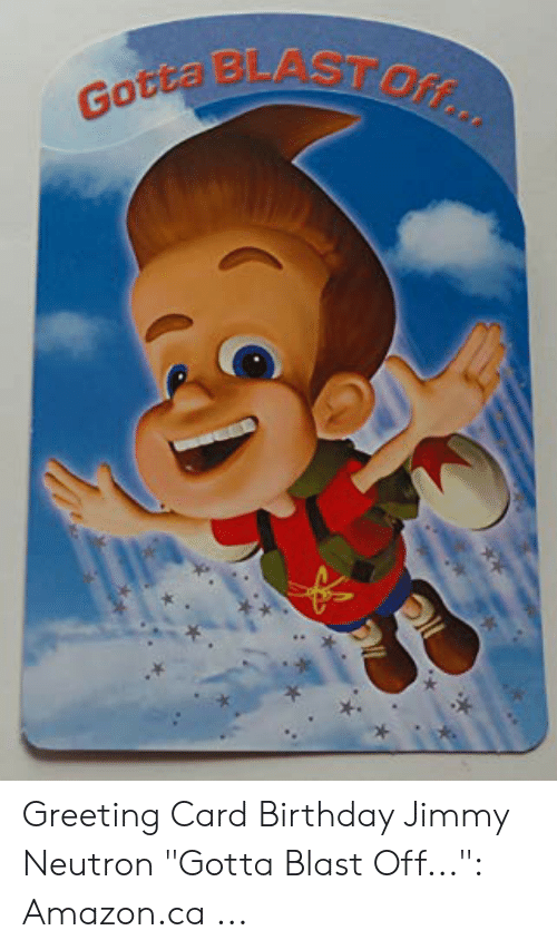 "Jimmy Neutron Gotta Blast: Gotta BLASTOff... Greeting Card Birthday Jimmy Neutron ""Gotta Blast Off..."": Amazon.ca ..."