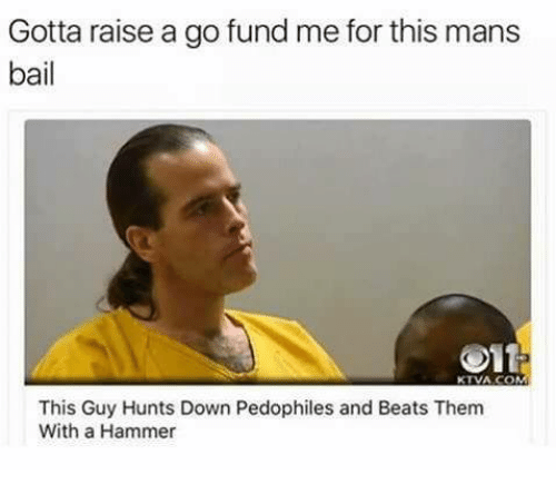 Pedophilic: Gotta raise a go fund me for this mans  bail  Olt  KTVA COM  This Guy Hunts Down Pedophiles and Beats Them  With a Hammer
