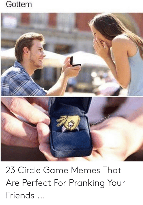 Circle Game Memes: Gottem 23 Circle Game Memes That Are Perfect For Pranking Your Friends ...