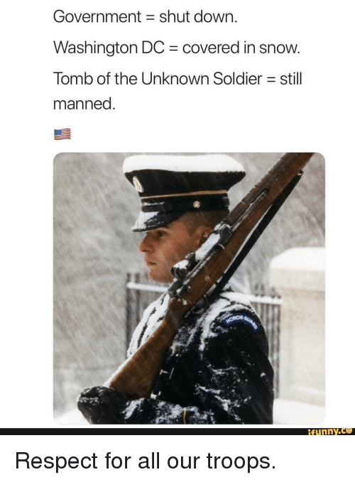 Washington Dc: Government shut down.  Washington DC covered in snow  Tomb of the Unknown Soldier still  manned  ト   funny Respect for all our troops.