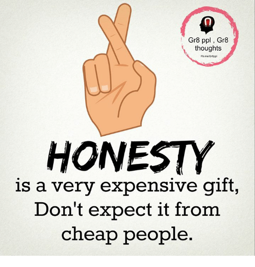Cheap People: Gr8 ppl Gr8  thoughts  Fb.melGr8ppl  HONESTY  is a very expensive gift,  Don't expect it from  cheap people