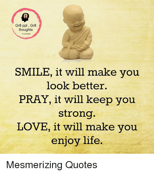 Quotes That Will Make You Smile : thoughts SMILE, it will make you look better. PRAY, it will keep you ...