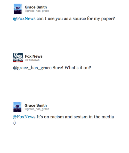 Fox News: Grace Smith  grace_has_grace  @FoxNes  yn aeey   Fox News  FoxNews  FOX  @grace_has_ grace Sure! What's it on?   Grace Smith  @grace_has_grace  @FoxNews It's on racism and sexism in the media