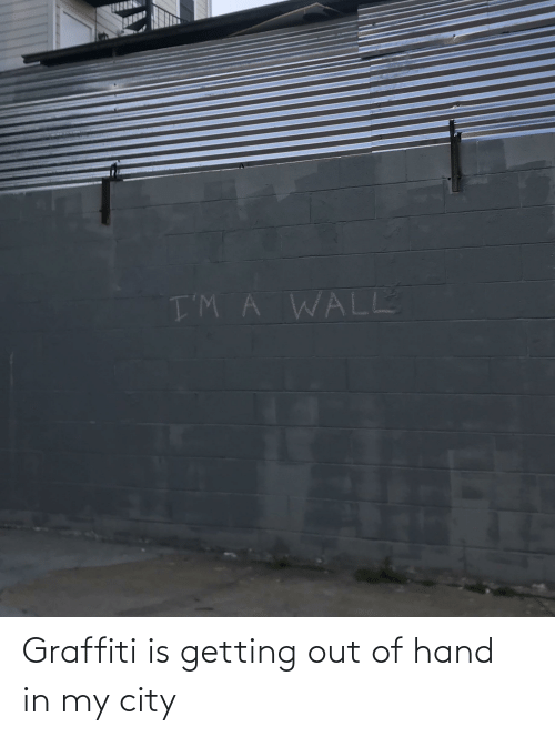 Getting Out: Graffiti is getting out of hand in my city