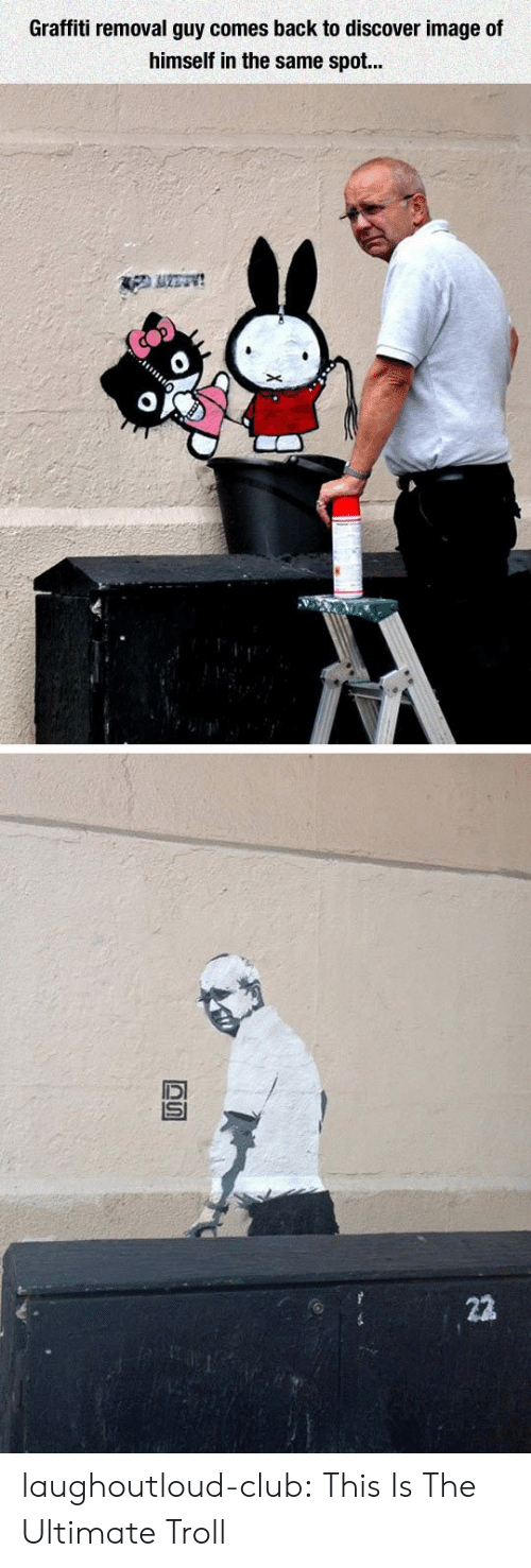 graffiti: Graffiti removal guy comes back to discover image of  himself in the same spot...  22 laughoutloud-club:  This Is The Ultimate Troll