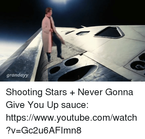Saucing: grandayy Shooting Stars + Never Gonna Give You Up   sauce: https://www.youtube.com/watch?v=Gc2u6AFImn8