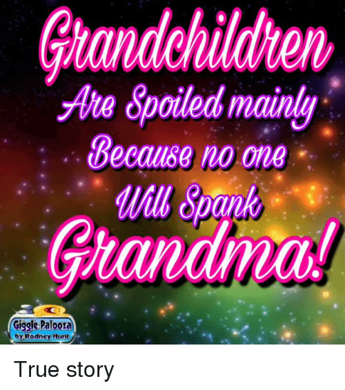 spankings: Grandchildren  the Spoiled mainly  Because no one  Spank  Giggle Palooza  by Rodney Hunt True story