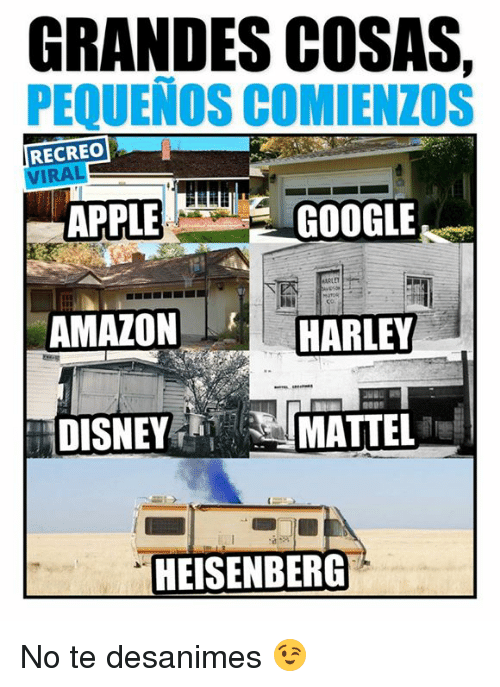 Amazon, Apple, and Disney: GRANDES COSAS,  PEQUENOS COMIENZOS  APPLE  AMAZON  DISNEY  RECREO  VIRAL  GOOGLE  HARLEY  MATTEL  HEISENBERG No te desanimes 😉