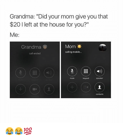 "Call Ended: Grandma: ""Did your mom give you that  $20 I left at the house for you?""  Me:  Mom  calling mobile...  Grandma  call ended  mute  keypad  speaker  contacts 😂😂💯"
