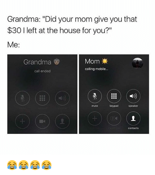 """Grandma, Call Ended, and Mute: Grandma: """"Did your mom give you that  $30 I left at the house for you?""""  MomX  calling mobile...  Grandmaa  call ended  mute  keypad  speaker  contacts 😂😂😂😂"""