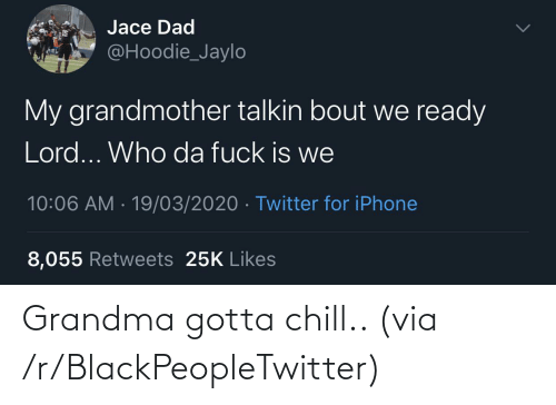Blackpeopletwitter, Chill, and Grandma: Grandma gotta chill.. (via /r/BlackPeopleTwitter)