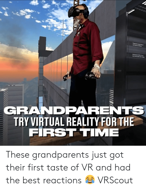 Virtual Reality: GRANDPARENTS  TRY VIRTUAL REALITY FOR THE  FIRST TIME These grandparents just got their first taste of VR and had the best reactions 😂  VRScout