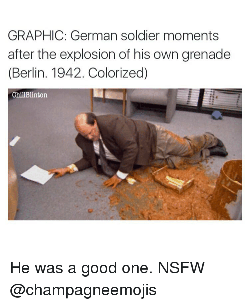 Memes, Nsfw, and 🤖: GRAPHIC: German soldier moments  after the explosion of his own grenade  (Berlin. 1942. Colorized)  Chill Blinton. He was a good one. NSFW @champagneemojis
