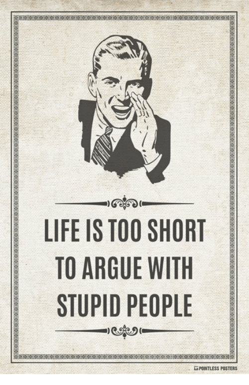 Dank, Too Short, and 🤖: Gre  a)  LIFE IS TOO SHORT  TO ARGUE WITH  STUPID PEOPLE  R POINTLESS POSTERS