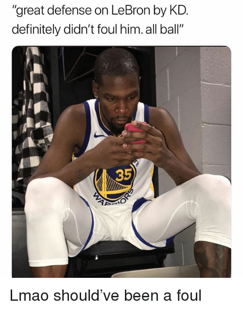 "Definitely, Funny, and Lmao: ""great defense on LeBron by KD  definitely didn't foul him. all ball""  35 Lmao should've been a foul"