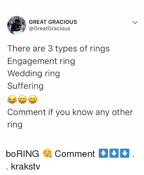 wedding ring: GREAT GRACIOUS  @GreatGracious  There are 3 types of rings  Engagement ring  Wedding ring  Suffering  Comment if you know any other  ring boRING 😪 Comment ⬇️⬇️⬇️ . . krakstv
