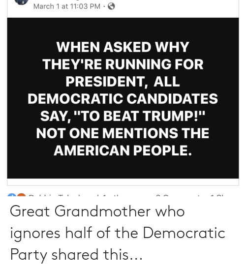 Democratic Party: Great Grandmother who ignores half of the Democratic Party shared this...