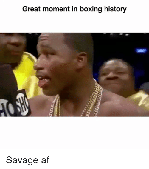 Af, Boxing, and Funny: Great moment in boxing history Savage af