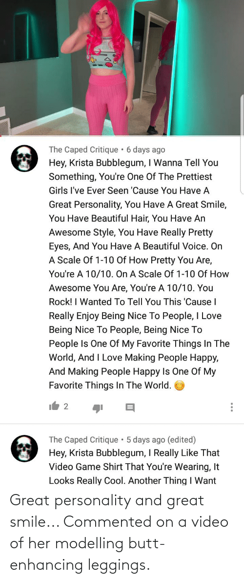 modelling: Great personality and great smile... Commented on a video of her modelling butt-enhancing leggings.