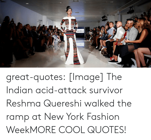 new york fashion week: great-quotes:  [Image] The Indian acid-attack survivor Reshma Quereshi walked the ramp at New York Fashion WeekMORE COOL QUOTES!