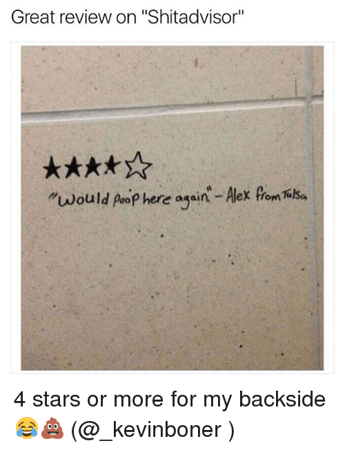 "Memes, Poop, and Stars: Great review on ""Shitadvisor""  ""would poop here agsin - Alex from TilSa 4 stars or more for my backside 😂💩 (@_kevinboner )"