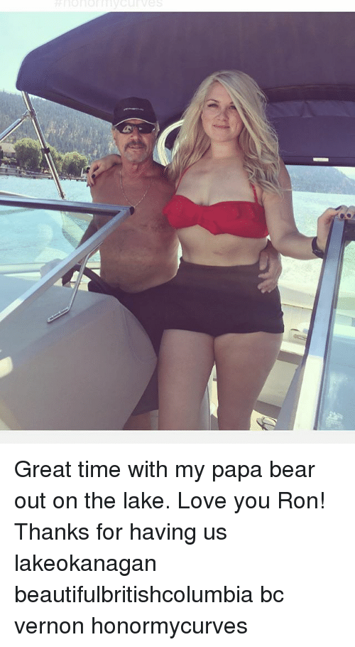 papa bear: Great time with my papa bear out on the lake. Love you Ron! Thanks for having us lakeokanagan beautifulbritishcolumbia bc vernon honormycurves