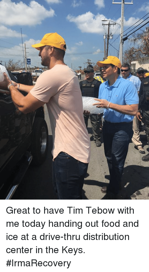 Food, Memes, and Tim Tebow: Great to have Tim Tebow with me today handing out food and ice at a drive-thru distribution center in the Keys. #IrmaRecovery