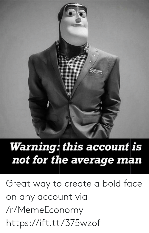 create a: Great way to create a bold face on any account via /r/MemeEconomy https://ift.tt/375wzof