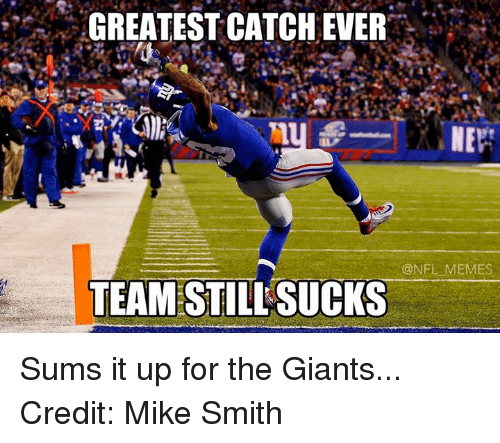 NFL: GREATEST CATCHENER  NER  @NFL MEMES  TEAM STILL SUCKS Sums it up for the Giants... Credit: Mike Smith